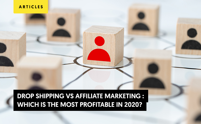 Drop Shipping vs Affiliate Marketing : Which is the Most Profitable in 2020?