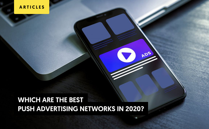 Which Are the Best Push Advertising Networks? Ultimate Guide 2020