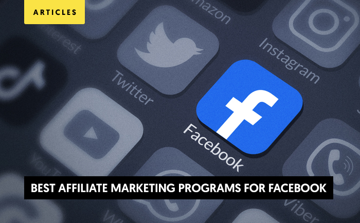 Which Are the Best Affiliate Marketing Programs for Facebook in 2020 and Beyond?