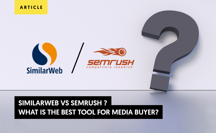 SEMrush vs SimilarWeb: What is the Best Tool for Media Buyers?