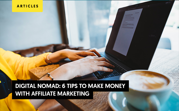 Digital nomad: 6 tips to make money with affiliate marketing