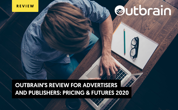 Outbrain Review 2020: Advertiser or Publisher? Start Here and Now!