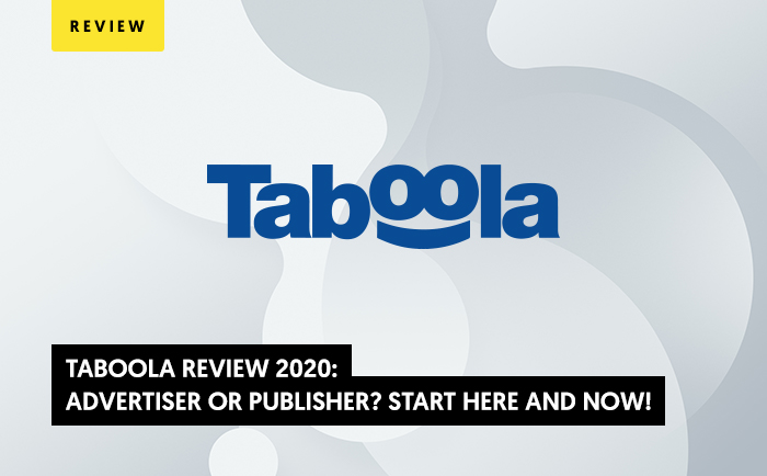 Taboola Review 2020: Advertiser or Publisher? Start Here and Now!