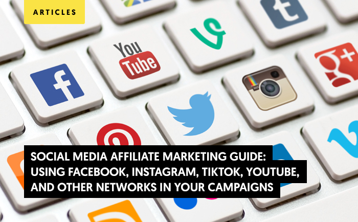 Social Media Affiliate Marketing Guide 2021: Using Facebook, Instagram, TikTok, YouTube, and Other Networks in Your Campaigns