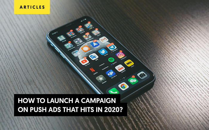 How to Launch a Campaign on Push Ads that Hits in 2020?