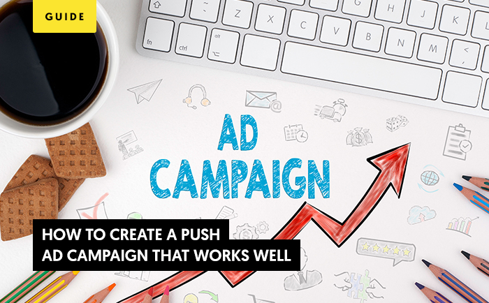 How to create a push ad campaign that works well