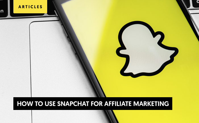 How to Use Snapchat for Affiliate Marketing - Complete guide for 2021
