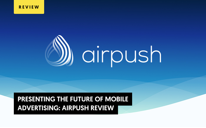 Presenting the Future of Mobile Advertising: Airpush Review 2021
