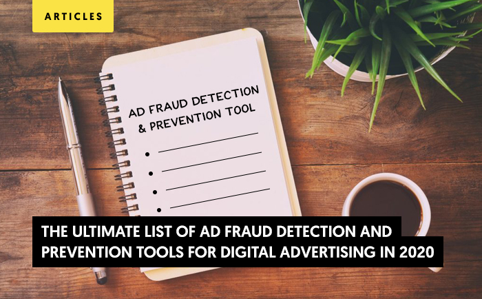 The Ultimate List of Ad Fraud Detection and Prevention Tools for Digital Advertising in 2020