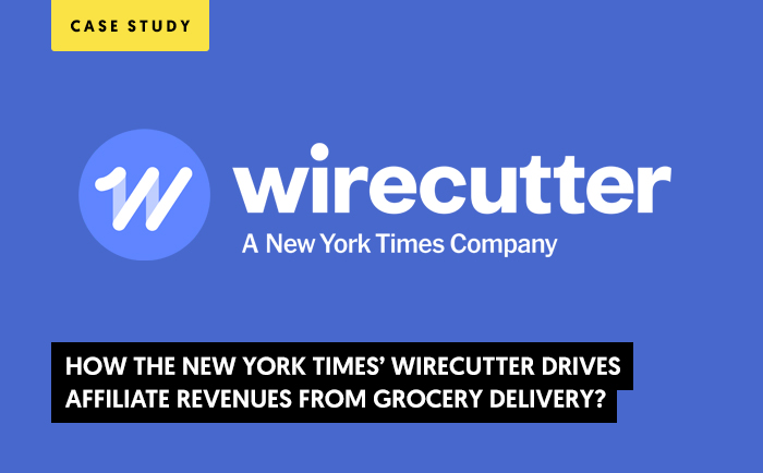 How The New York Times' Wirecutter Drives Affiliate Revenues from Grocery Delivery? (CASE STUDY)