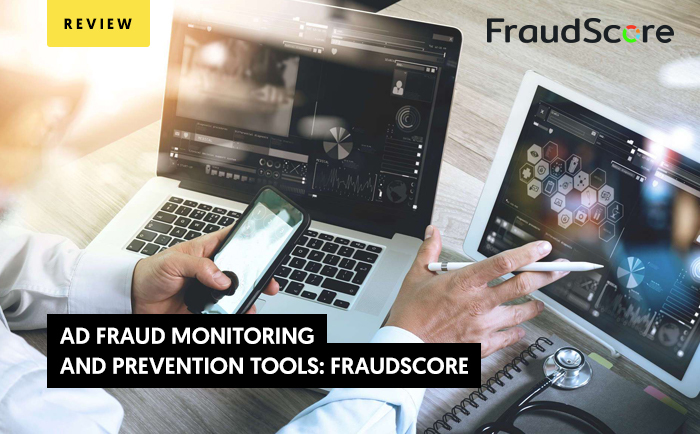 Ad Fraud Monitoring and Prevention Tools: FraudScore Review