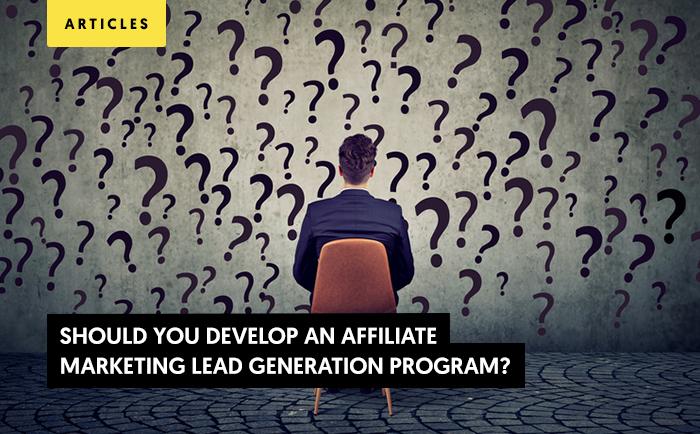 LeadGen Strategy: Should You Develop an Affiliate Marketing Lead Generation Program?