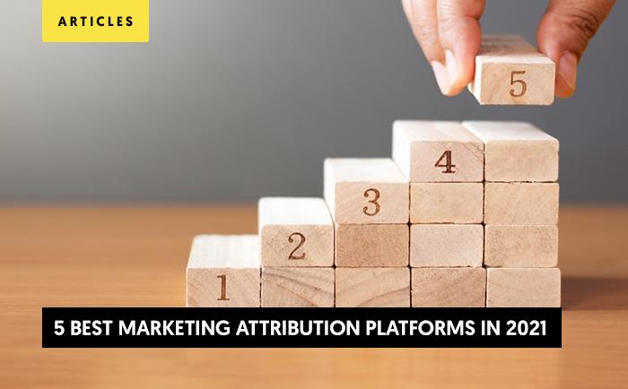 The 5 Best Marketing Attribution Platforms in 2021 (+ How to Choose the Best Attribution Platform)