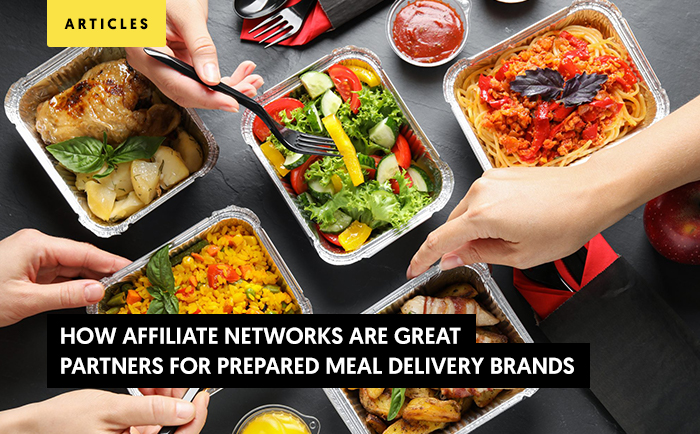How Affiliate Networks are great partners for Prepared Meal Delivery Brands?