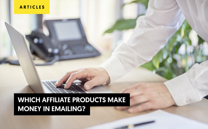 Which Affiliate Products Make Money In Emailing?