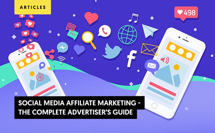 Social Media Affiliate Marketing - The Complete Advertiser's Guide