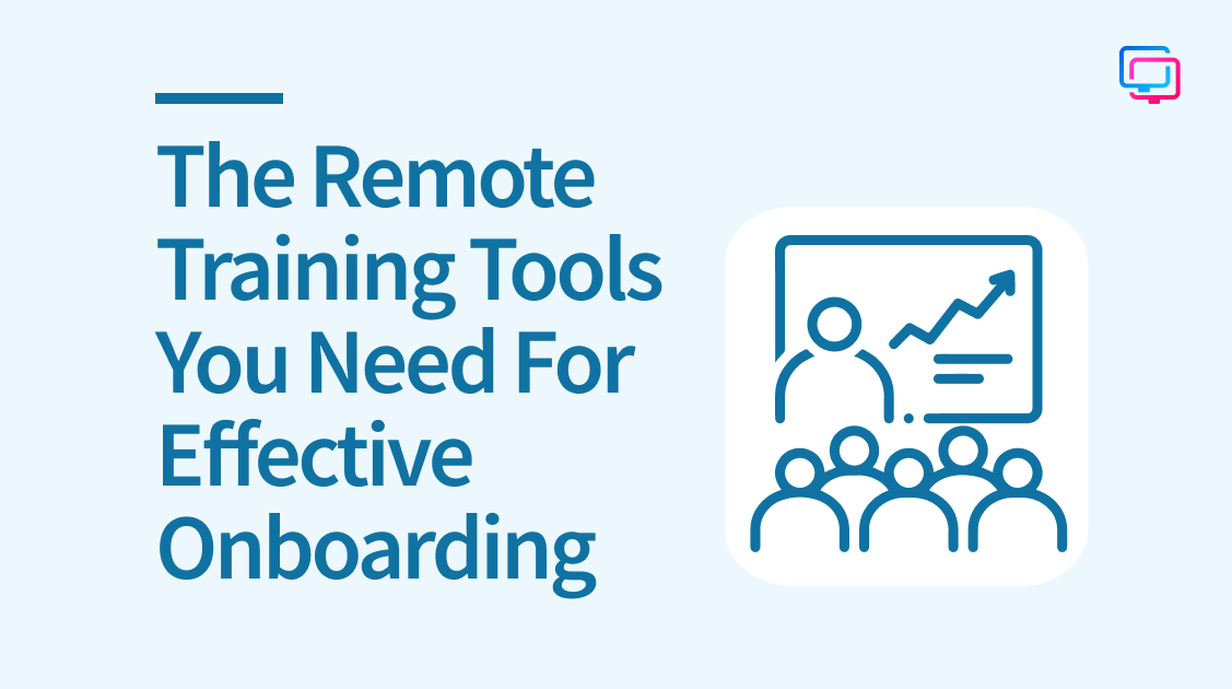 The Remote Training Tools You Need For Effective Onboarding