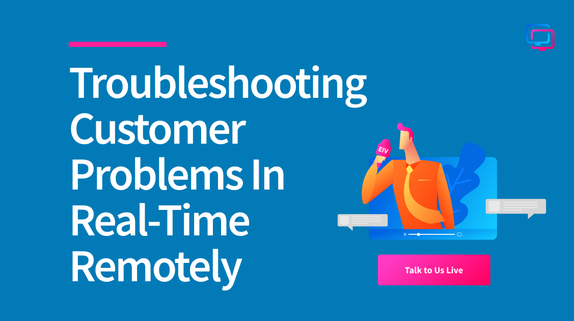 Troubleshooting Customer Problems In Real-Time Remotely
