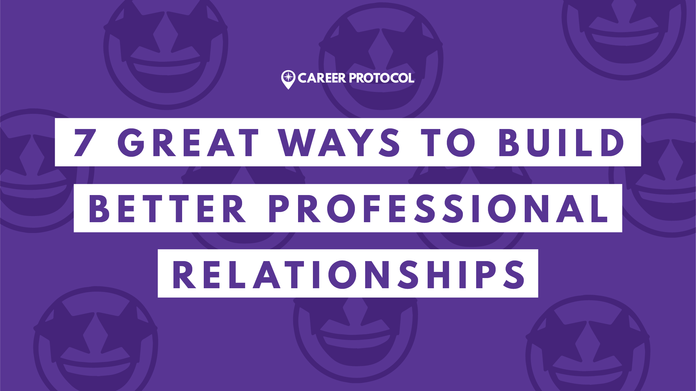 7 Great Ways to Build Better Professional Relationships
